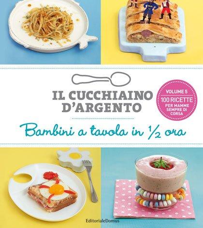 """""""Bambini a tavola in 1/2 ora"""" - nuovo volume de Il Cucchiaino d'Argento 38 """"Bambini a tavola in 1/2 ora"""" - nuovo volume de Il Cucchiaino d'Argento"""