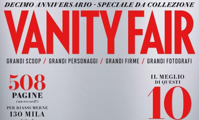 VF10 ANNI - Vanity Fair festeggia i suoi 10 anni con una pubblicazione speciale di oltre 500 pagine