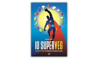 Io superVeg (Andrea Arquà): 100 ricette vegane per diventare un supereroe in cucina 12 Io superVeg (Andrea Arquà): 100 ricette vegane per diventare un supereroe in cucina