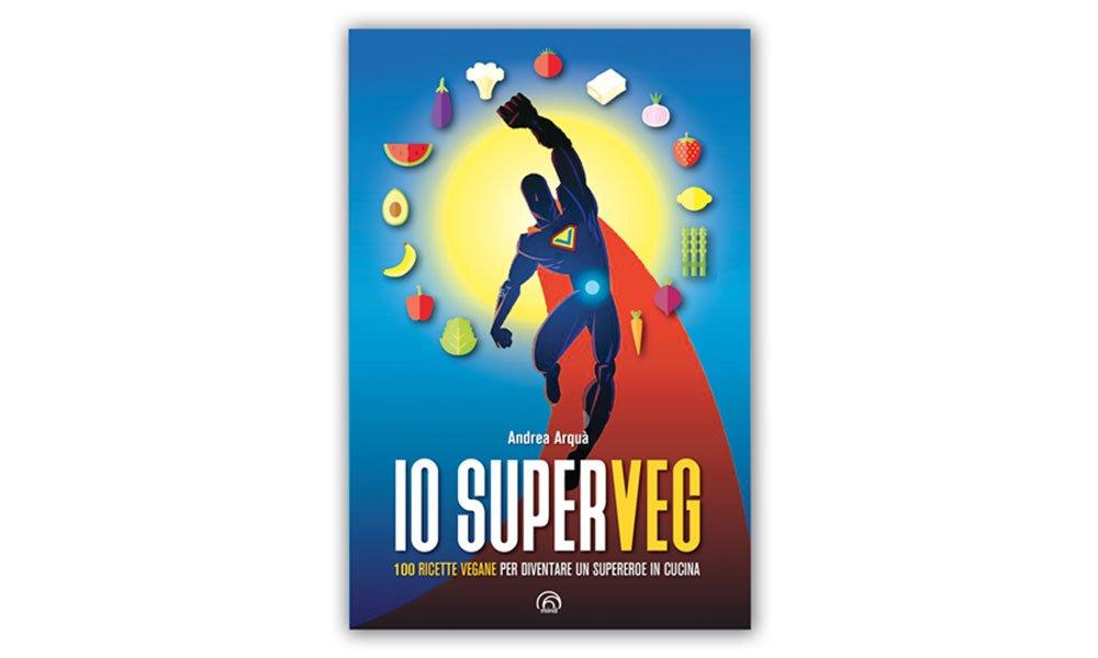 Io superVeg (Andrea Arquà): 100 ricette vegane per diventare un supereroe in cucina 32 Io superVeg (Andrea Arquà): 100 ricette vegane per diventare un supereroe in cucina