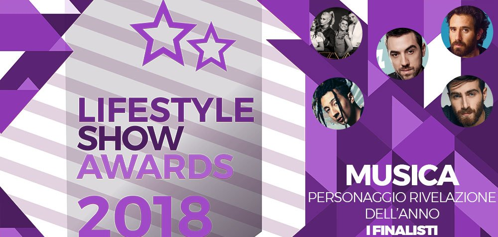Lifestyle Show Awards 2018 - Musica : ecco i finalisti! 10 Lifestyle Show Awards 2018 - Musica : ecco i finalisti!