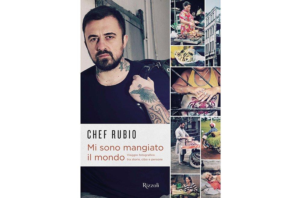 """CHEF RUBIO, il suo libro """"Mi sono mangiato il mondo"""" (Rizzoli) 6 CHEF RUBIO, il suo libro """"Mi sono mangiato il mondo"""" (Rizzoli)"""