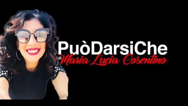 puo darsi che 600x337 - Il format social di Maria Lucia Cosentino