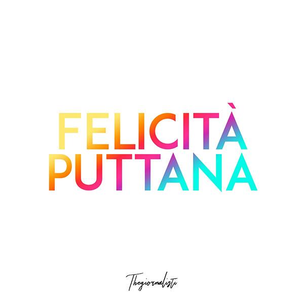 Felicità Puttana -